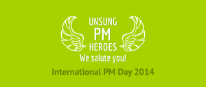 Unsung PM Heroes, we salute you! International PM Day 2014